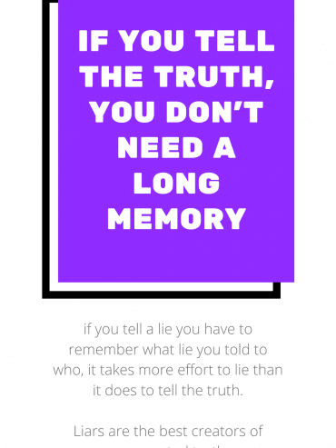 IF YOU TELL THE TRUTH, YOU DON'T NEED A LONG MEMORY